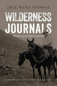 Wilderness Journals: Wandering the High Lonesome by Thomas, Jack Ward -Paperback