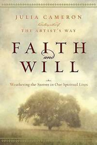 New FAITH AND WILL Julia Cameron WEATHERING THE STORMS IN OUR SPIRITUAL LIVES