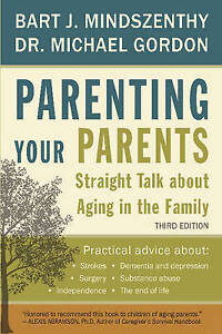 Parenting Your Parents: Straight Talk About Aging in the Family by Bart J....