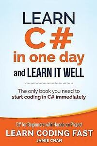 Learn Coding Fast with Hands-On Project: Learn C# in One Day and Learn It  Well : C# for Beginners with Hands-On Project by Jamie Chan (2015,