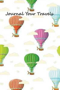 Journal Your Travels Hot Air Balloons Travel Journal Lined Jour by Journal Your