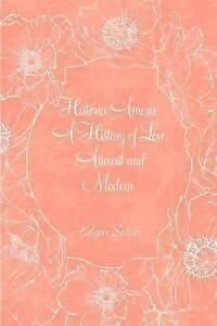Historia Amoris: A History of Love, Ancient and Modern by Saltus, Edgar
