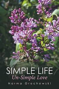 Simple Life - Un-Simple Love by Grochowski, Norma -Paperback