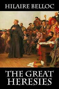 NEW The Great Heresies by Hilaire Belloc