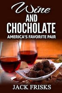 Wine and Chocolate: America's Favorite Pair by Frisks, Jack -Paperback