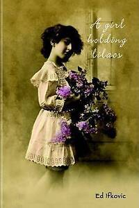 NEW A Girl Holding Lilacs by Ed Ifkovic