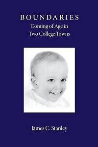 Boundaries: Coming of Age in Two College Towns by Stanley, James C. -Paperback