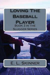 Loving the Baseball Player: Book 3 in the Slugger Series Skinner, E. L.