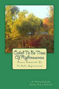 Called-Be-Trees-Righteousness-Nature-Commends-Us-God-039-s-by-Schmidt-L-Phillip