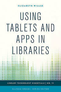 Using Tablets and Apps in Libraries by Elizabeth Willse (Hardback, 2015)