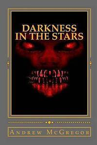 Darkness in the Stars: The Battle for Zaxon B by McGregor, Andrew -Paperback