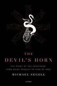 The-Devils-Horn-The-Story-of-the-Saxophone-from-Noisy-Novelty-to-King-of