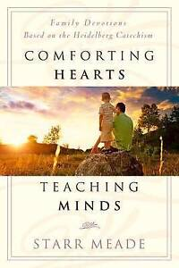 Comforting Hearts, Teaching Minds: Family Devotions Based on the Heidelberg...