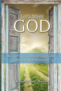Let-039-s-Meet-God-Answering-Common-Questions-Concerning-Christianit-by-Hearn-Christ