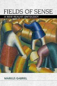 Fields of Sense: A New Realist Ontology by Markus Gabriel (Hardback, 2015)
