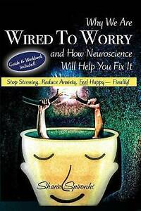 Why We Are Wired Worry How Neuroscience Will Help You Fix  by Spironhi, Sharie