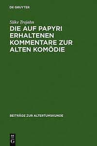 Die Auf Papyri Erhaltenen Kommentare Zur Alten Kom Die (Beitrage Zur Altertumsku