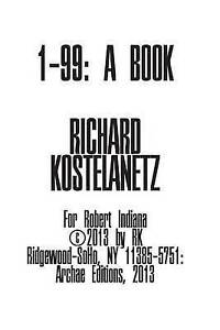 1 - 99: A Book by Kostelanetz, Richard -Paperback