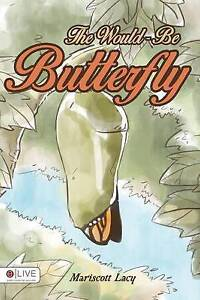 The Would-Be Butterfly by Lacy, Mariscott 9781680285253 -Paperback