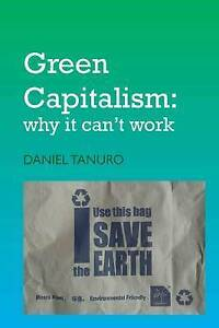 Green Capitalism: Why it Can't Work by Daniel Tanuro (Paperback, 2013)