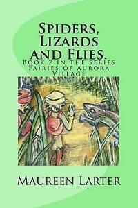 Spiders, Lizards and Flies.: Fairies of Aurora Village Book 2 By Larter, Maureen