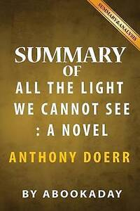 Summary of All the Light We Cannot See: A Novel by Anthony Doerr by Abookaday