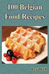100 Belgian Food Recipes by Well, Lev -Paperback