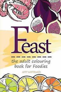Feast: The Adult Colouring Book for Foodies by Whitewick, Amy -Paperback