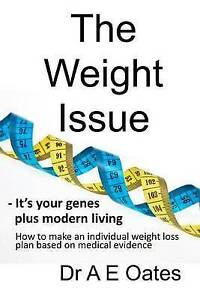The Weight Issue -It's Your Genes Plus Modern Living How Mak by Oates Dr E