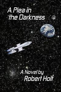 NEW A Plea In The Darkness by Mr. Robert Philip Holt