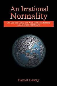 An Irrational Normality Life Times Wire Mothered Mo by Dewey Daniel -Paperback