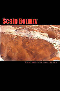 NEW Scalp Bounty: Ravishing Myths, Book 2 by Frederick Marshall Brown