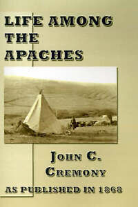 NEW Life Among the Apaches by John C. Cremony