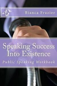 NEW Speaking Success Into Existence: Public Speaking Workbook by Bianca Frazier