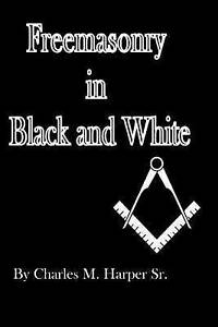 NEW Freemasonry in Black and White by Charles M. Harper Sr