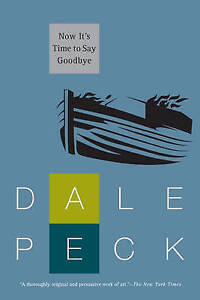NEW Now It's Time to Say Goodbye by Dale Peck
