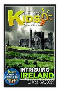A Smart Kids Guide to Intriguing Ireland: A World of Learning at  by Saxon, Liam