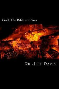 God, the Bible and You: Transforming Truths to Live by by Davis, Dr Jeff