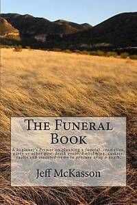 The Funeral Book: Beginner's Primer on Planning Funeral, Crem by McKasson, Jeff