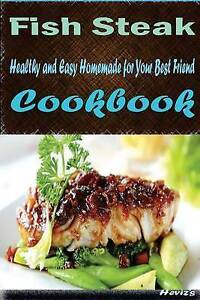 Fish Steak: Delicious and Healthy Recipes You Can Quickly & Easil by Heviz's