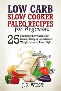 Paleo: Paleo - Low Carb Slow Cooker Paleo Recipes for Beginners - by West, J. S.