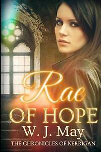 NEW Rae of Hope (The Chronicles of Kerrigan) (Volume 1) by W.J. May