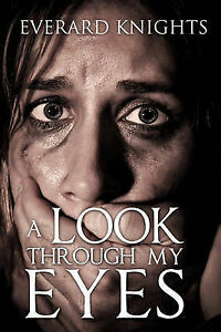 A Look Through My Eyes by Knights, Everard -Paperback