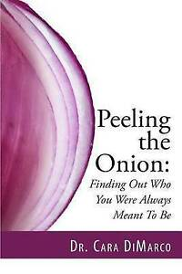 Peeling Onion: Finding Out Who You Were Always Meant Be by DiMarco, Dr Cara