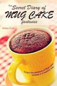 The Secret Diary Mug Cake Fantasies Enjoy Pleasure Mug Cake Recipes in Healthy W