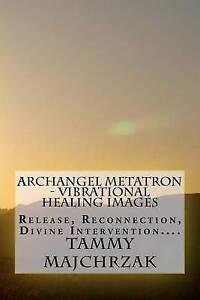 Archangel Metatron - Vibrational Healing Images: Release, Reconnection, Divine I