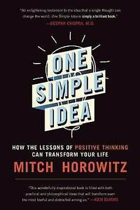 One Simple Idea: How Lessons Positive Thinking Can Transfo by Horowitz, Mitch