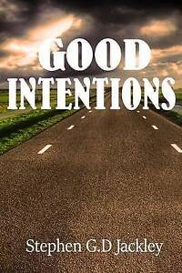 Good Intentions by Jackley, MR Stephen G. D. -Paperback