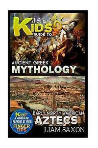 A Smart Kids Guide to Ancient Greek Mythology and Early North Ame By Saxon, Liam