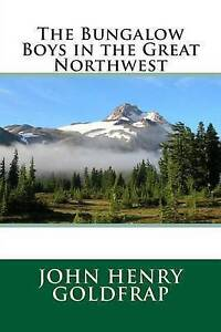 The Bungalow Boys in the Great Northwest by Goldfrap, John Henry -Paperback